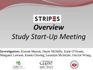Overview Study StartUp Meeting Investigators Kusum Menon Dayre