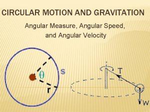 CIRCULAR MOTION AND GRAVITATION Angular Measure Angular Speed
