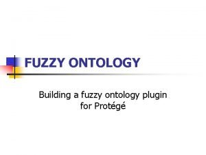 FUZZY ONTOLOGY Building a fuzzy ontology plugin for