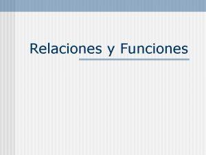 Relaciones y Funciones Relaciones y Funciones n El