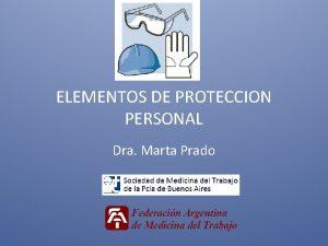 ELEMENTOS DE PROTECCION PERSONAL Dra Marta Prado DEFINICION