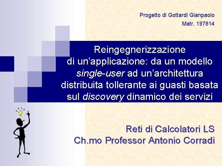 Progetto di Gottardi Gianpaolo Matr 197814 Reingegnerizzazione di