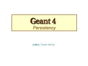 Persistency Author Youhei Morita Category Requirements p Geant
