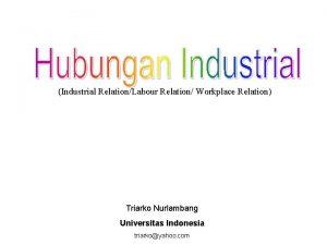 Industrial RelationLabour Relation Workplace Relation Triarko Nurlambang Universitas