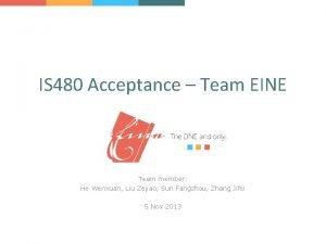 IS 480 Acceptance Team EINE Team member He