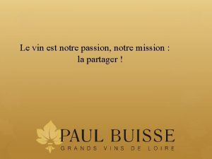 Le vin est notre passion notre mission la