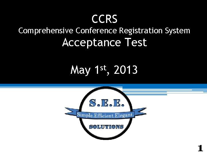 CCRS Comprehensive Conference Registration System Acceptance Test May
