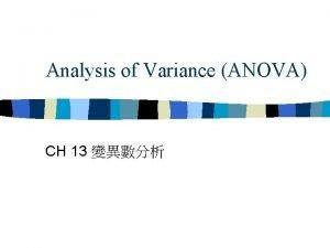 Analysis of Variance ANOVA CH 13 ANOVA n