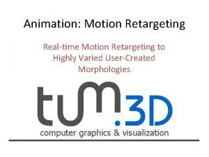 Animation Motion Retargeting Realtime Motion Retargeting to Highly