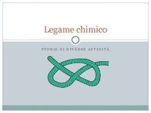 Legame chimico STORIE DI DIVERSE AFFINIT QUALI LEGAME