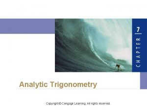 Analytic Trigonometry Copyright Cengage Learning All rights reserved