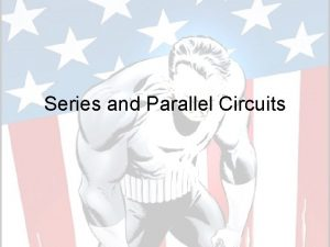 Series and Parallel Circuits Circuits In order for