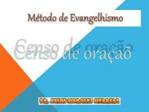 Mtodo de Evangelhismo Censo de orao O mtodo