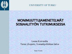 UNIVERSITY OF TURKU MONIMUUTTUJAMENETELMT SOSIAALITYN TUTKIMUKSESSA Leena Koivusilta