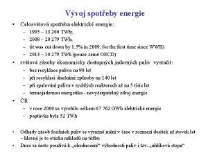 Vvoj spoteby energie Celosvtov spoteba elektrick energie 1995