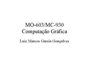 MO603MC930 Computao Grfica Luiz Marcos Garcia Gonalves O