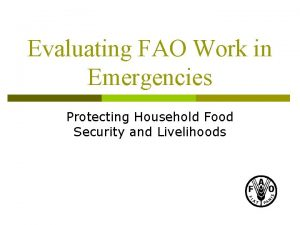 Evaluating FAO Work in Emergencies Protecting Household Food