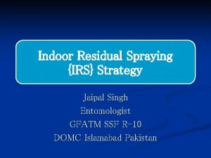 Indoor Residual Spraying IRS Strategy Jaipal Singh Entomologist