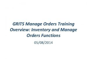 GRITS Manage Orders Training Overview Inventory and Manage