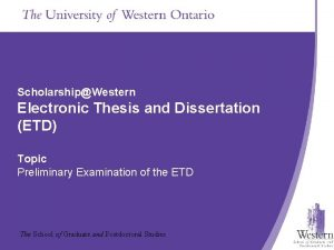 ScholarshipWestern Electronic Thesis and Dissertation ETD Topic Presentation