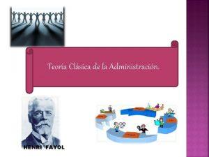 Teora Clsica de la Administracin HENRI FAYOL Teora