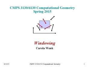 CMPS 31306130 Computational Geometry Spring 2015 Windowing Carola