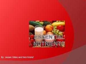 ESSENTIAL NUTRIENTS By Jessen Gibbs and Nick Kristof