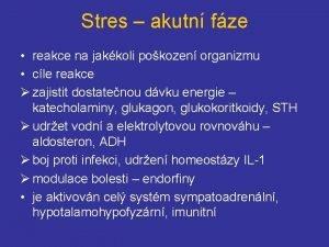 Stres akutn fze reakce na jakkoli pokozen organizmu