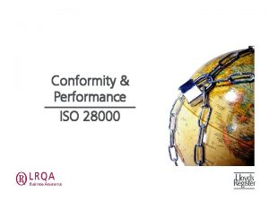 Conformity Performance ISO 28000 ISO 28000 Security Management