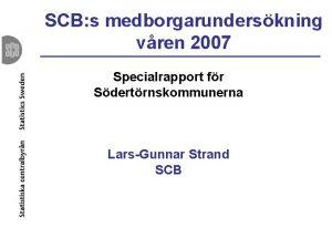 SCB s medborgarunderskning vren 2007 Specialrapport fr Sdertrnskommunerna