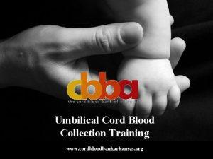 Umbilical Cord Blood Collection Training www cordbloodbankarkansas org