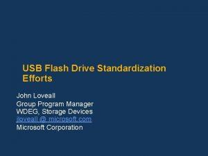 USB Flash Drive Standardization Efforts John Loveall Group