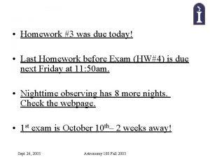 Homework 3 was due today Last Homework before