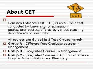 About CET o Common Entrance Test CET is