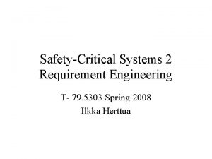 SafetyCritical Systems 2 Requirement Engineering T 79 5303