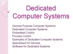 Dedicated Computer Systems General Purpose Computer Systems Dedicated