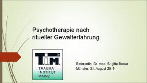 Psychotherapie nach ritueller Gewalterfahrung Referentin Dr med Brigitte
