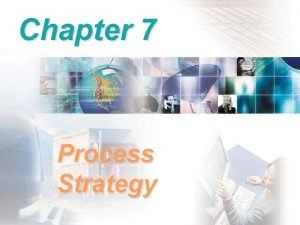 Chapter 7 Process Strategy Process Planning Makeorbuy decisions