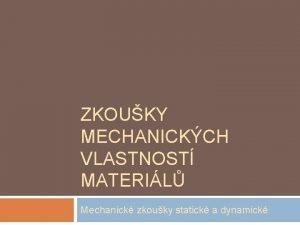 ZKOUKY MECHANICKCH VLASTNOST MATERIL Mechanick zkouky statick a