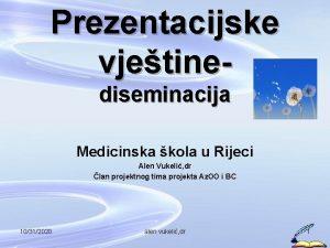 Prezentacijske vjetinediseminacija Medicinska kola u Rijeci Alen Vukeli