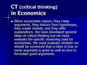 CT critical thinking in Economics n When economists