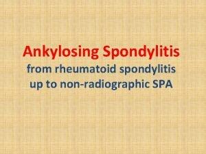 Ankylosing Spondylitis from rheumatoid spondylitis up to nonradiographic