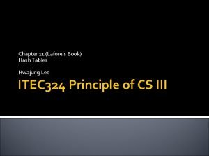 Chapter 11 Lafores Book Hash Tables Hwajung Lee