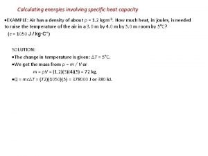 Calculating energies involving specific heat capacity EXAMPLE Air