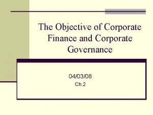 The Objective of Corporate Finance and Corporate Governance