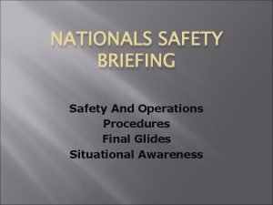 NATIONALS SAFETY BRIEFING Safety And Operations Procedures Final