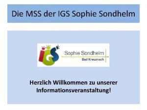 Die MSS der IGS Sophie Sondhelm Herzlich Willkommen