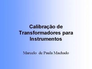 Calibrao de Transformadores para Instrumentos Marcelo de Paula