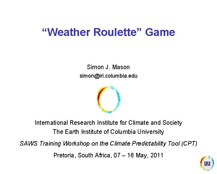 Weather Roulette Game Simon J Mason simoniri columbia