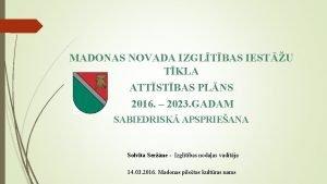 MADONAS NOVADA IZGLTBAS IESTU TKLA ATTSTBAS PLNS 2016